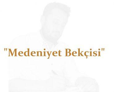 Ahmed Necip YILDIRIM - Medeniyet Bekçisi - Şiir